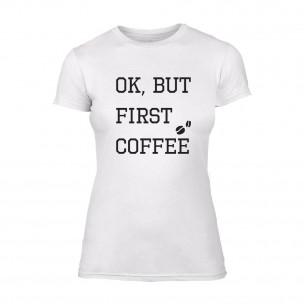 Tricou de dama OK, But First Coffee alb